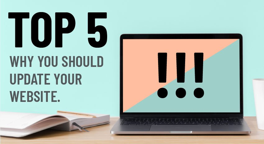Top 5 Reasons You Should Update Your Website